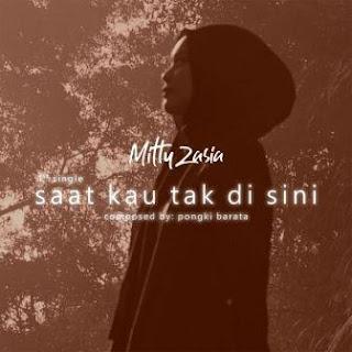 Mitty Zasia - Saat Kau Tak Disini Mp3