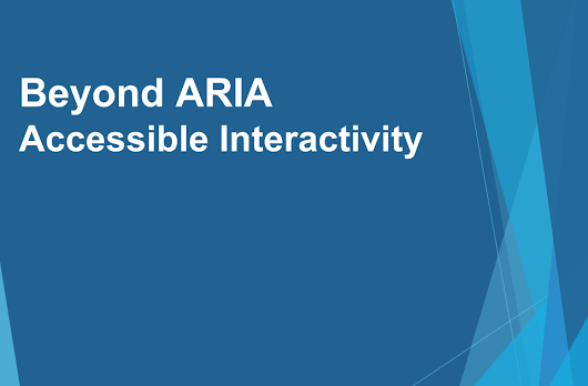 Slides - Beyond WAI-Aria - Accessible Interactivity