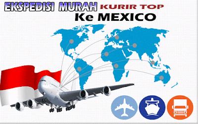 JASA EKSPEDISI MURAH KURIR TOP KE MEXICO