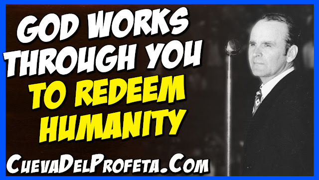 God works through you to redeem humanity - William Marrion Branham Quotes