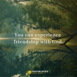 You Can Experience Friendship with God by Rick Warren