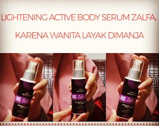 Lightening Active Body Serum Zalfa, Karena Wanita Layak Dimanja