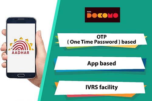 Link Aadhaar with Tata Docomo through OTP based, App based & IVRS Facility Methods