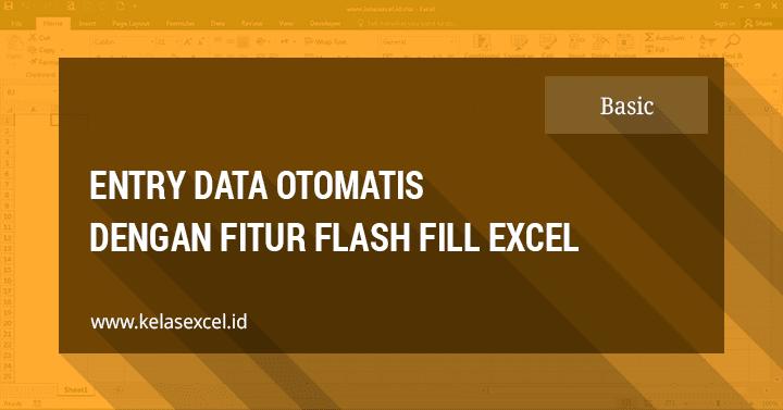 Entry Data Otomatis Dengan Fitur Flash Fill Excel