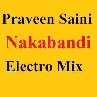 Praveen Saini - Nakabandi Electro Mix