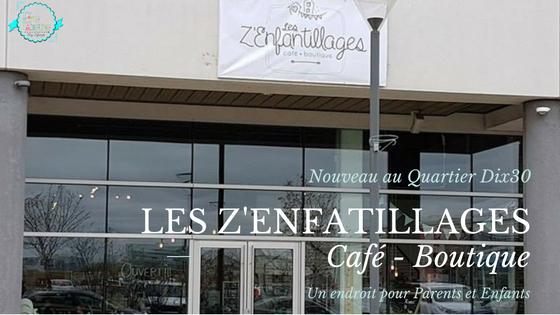 Les Z'Enfantillages Café - Boutique arrive au Dix30