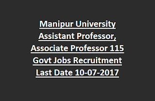 Manipur University Assistant Professor, Associate Professor 115 Govt Jobs Recruitment Notification Last Date 10-07-2017