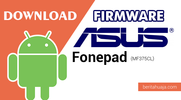 Download Firmware / Stock ROM Asus FonePad (MF375CL) All Versions