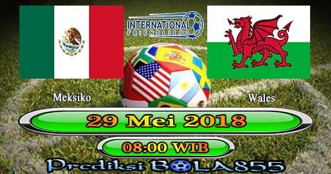 Prediksi Bola855 Mexico vs Wales 29 Mei 2018