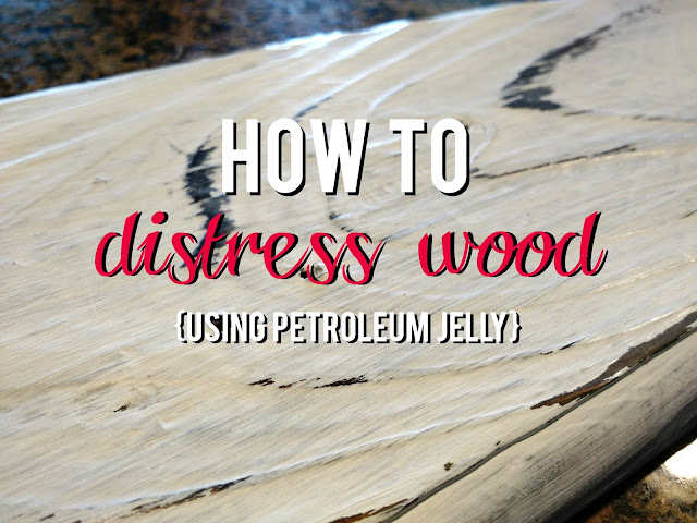 How to Distress Wood {using Petroleum Jelly}--the easy, fast and no-mess way to distress wood.