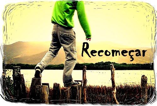 Oportunidades Para Recomeçar: Blog Reflita Sempre: Recomeçar