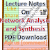 Lecture Notes on Network Analysis and Synthesis PDF Material Download