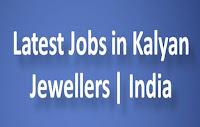 Latest Jobs in Kalyan Jewellers | India