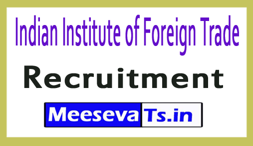 Indian Institute of Foreign Trade IIFT Recruitment