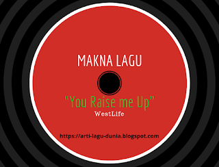 Makna YOU RAISE ME UP - Westlife (1998) lengkap + Lirik Terjemahan