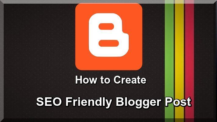 How to Create SEO Friendly Blogger Post