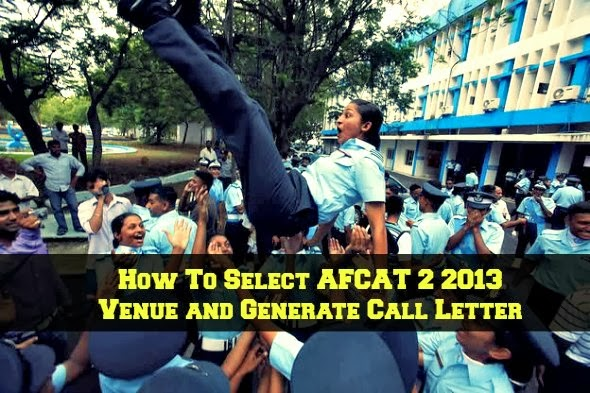 How To Select AFCAT 2 2013 Venue and Generate Call Letter