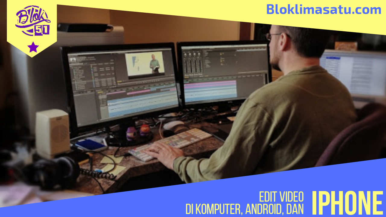 Edit Video di Komputer PC Windows, Andorid, dan iPhone - bloklimasatu.com