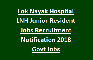 Lok Nayak Hospital LNH Junior Resident Jobs Recruitment Notification 2018 Govt Jobs