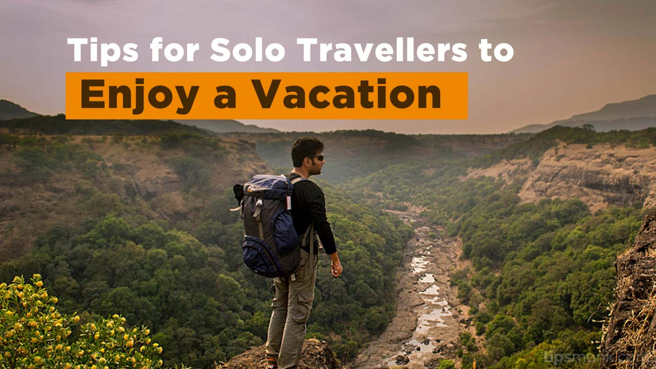 Tips for Solo Travellers to Enjoy a Vacation