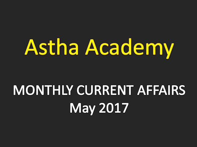 Astha Current Affairs Monthly - May 2017