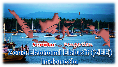 Pengertian Zona Ekonomi Eklusif Indonesia
