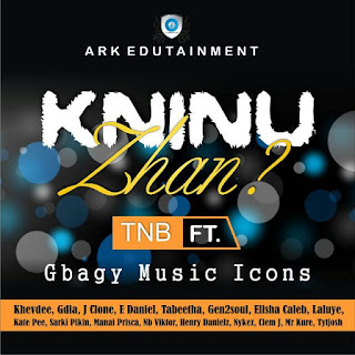 Music: TNB ft Gbagyi Music Icons - Kninu Zhan