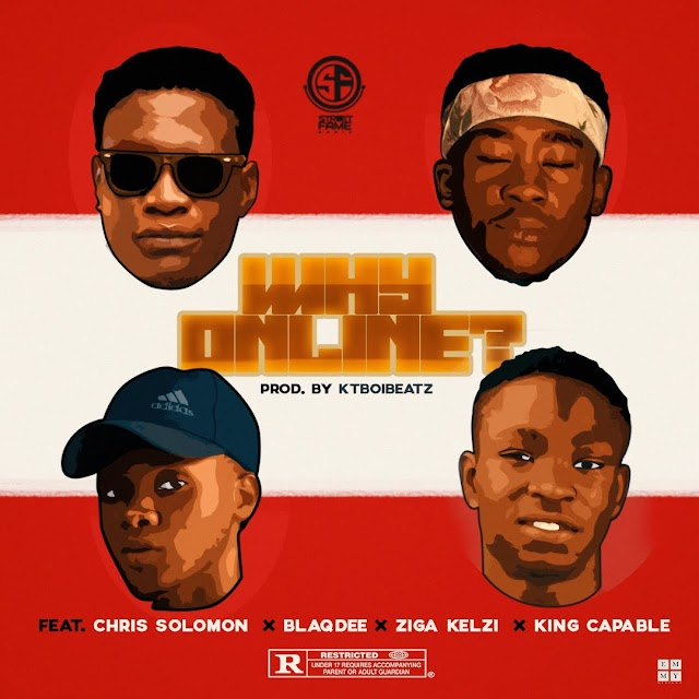 #MUSIC: WHY ONLINE? Ft CHRIS SOLOMON x BLAQDEE x ZIGA KELZI x KING CAPABLE