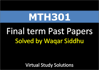 MTH301 Final Term Past Papers Solved by Waqar Siddhu