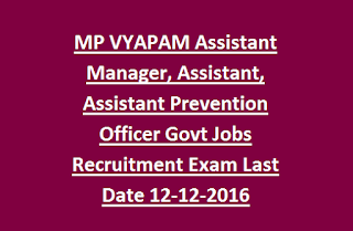 MP  VYAPAM Assistant Manager, Assistant, Assistant Prevention Officer Govt Jobs Recruitment Exam Last Date 12-12-2016