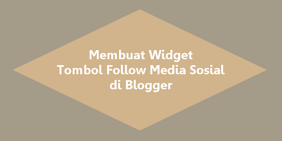 Cara Cepat Membuat Widget Tombol Follow Media Sosial yang Responsive di Blogger