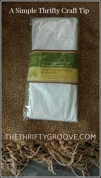 A SIMPLE AND THRIFTY TIP AT THETHRIFTYGROOVE.COM USE A DOLLAR STORE SHOWER LINER FOR A DROP CLOTH FOR MESSY PROJECTS. CUT IT INTO 4THS FOR SMALLER PROJECTS