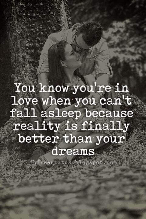 Cute Valentines Day Quotes, You know you're in love when you can't fall asleep because reality is finally better than your dreams.
