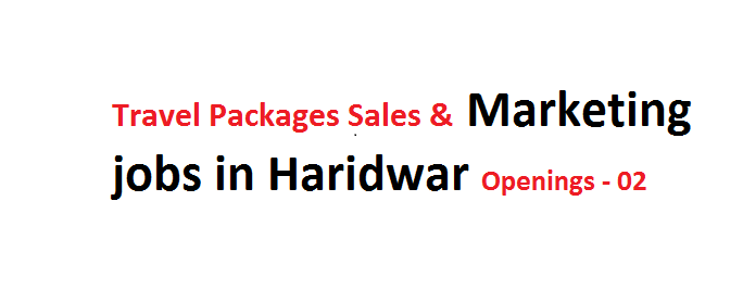 Required female CandidatesTravel Packages Sales & Marketing jobs in Haridwar Openings - 02@www.Chardhampakages.in