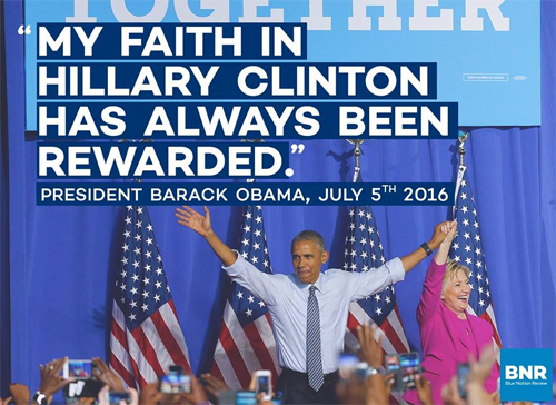 image of President Obama with Hillary Clinton, which has had text added to it by BNR reading: 'My faith in Hillary Clinton has always been rewarded.'--President Barack Obama, July 5, 2016