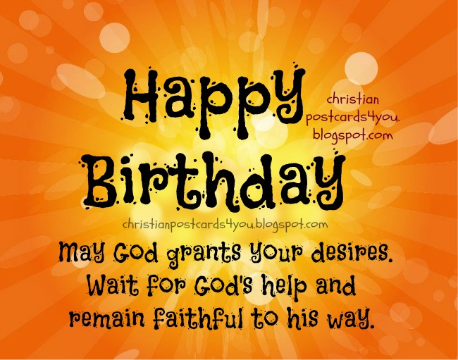 Happy Birthday. God helps you. Christian postcard for friend, man, woman, child. Free birthday christian card for facebook's friends, brother, son, sister, daughter. God will give you what you desire.  Short quotes with images.