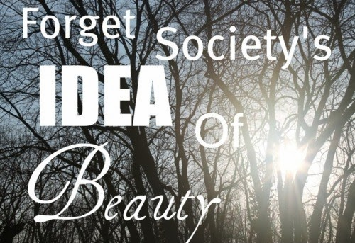 forget society's idea of beauty
