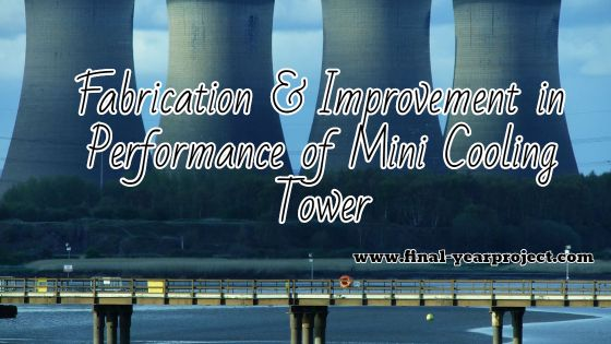 Fabrication and Improvement in Performance of Mini Cooling Tower