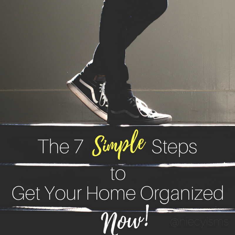 The 7 Simple Steps To Get Your Home Organized Now