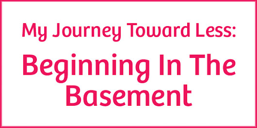 It Keeps Getting Better: My Journey Toward Less: Beginning In The Basement