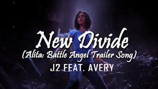 ♪ New Divide ♪ (J2 feat. Avery) | Alita: Battle Angel ♪ Thiên Thần Chiến Đấu
