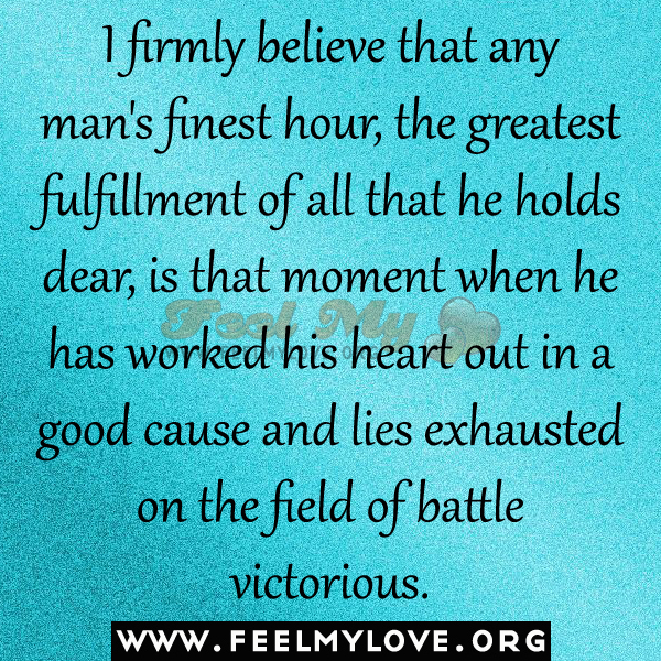 I Truly Believe That A Mans Finest Hour Quote 6