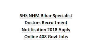 SHS NHM Bihar Specialist Doctors Recruitment Notification 2018 Apply Online 408 Govt Jobs