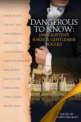 Book Cover: Dangerous to Know: Jane Austen's Rakes and Gentleman Rogues Anthology, Edited by Christina Boyd