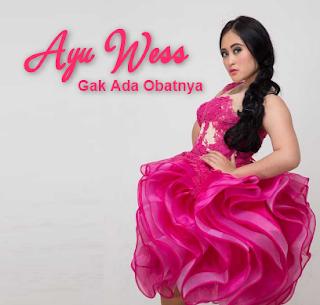 Download Lagu Ayu Wess Gak Ada Obatnya Mp3 Dangdut Terbaru 2018Ayu Wess, Dangdut, Dangdut Remix,