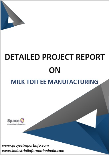 Milk Toffee Manufacturing Project Report