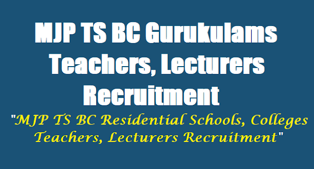 MJP TS BC Gurukulams Teachers, Lecturers Recruitment 2017,mjptbcwreis.cgg.gov.in