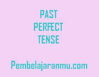 Past Perfect Tense (Penggunaan, Keterangan Waktu dan Susunan Kalimatnya dalam Tenses )