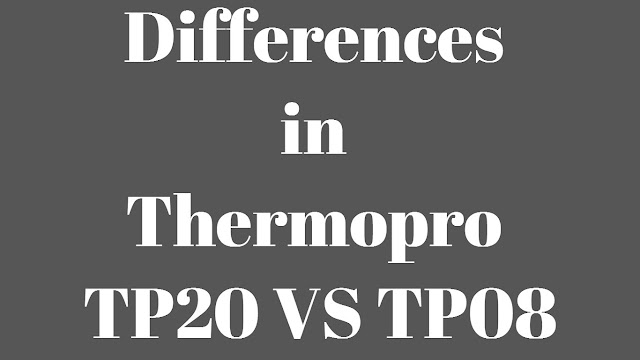 Differences in thermopro tp20 vs tp08meatthermometers