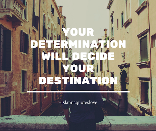 Your Determination will decide your Destination........ I'm so glad because God is involve.